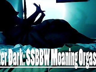 After Dark SSBBW Moaning Orgasns